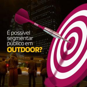 É possível segmentar público em Outdoor?